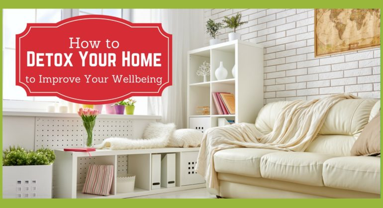 How to detox your home to improve your wellbeing
