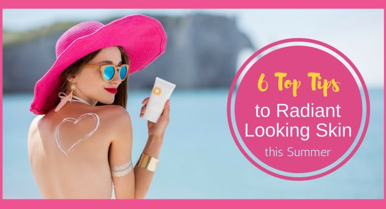 6 top tips to radiantly looking skin