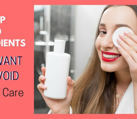 top 10 ingredients you want to avoid in skin care