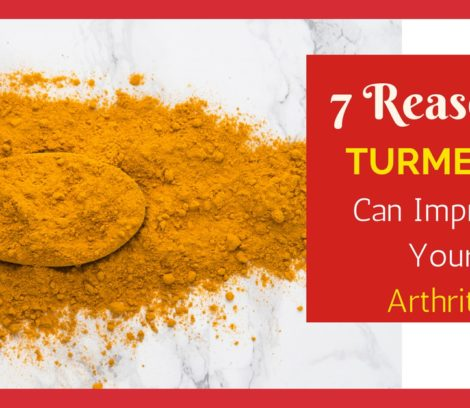 7 reasons turmeric can improve your arthritis