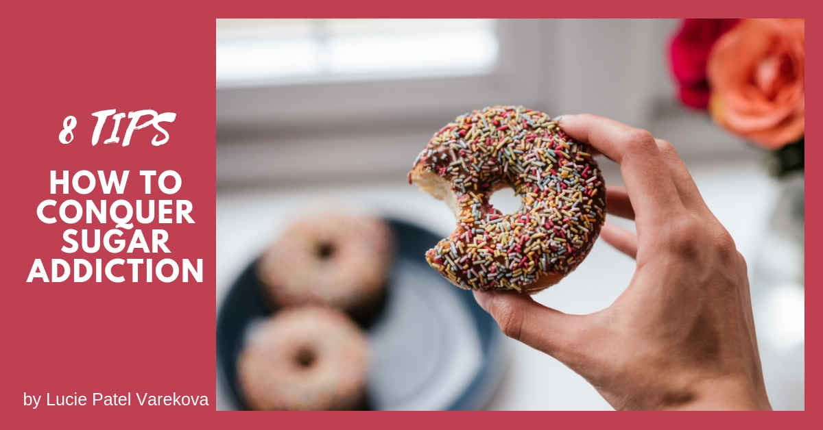 8 Simple Tips How to Conquer the Sugar Addiction-